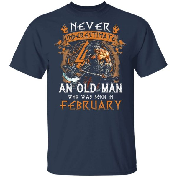 Never Underestimate An Old Viking Man Who Was Born In February T-Shirt