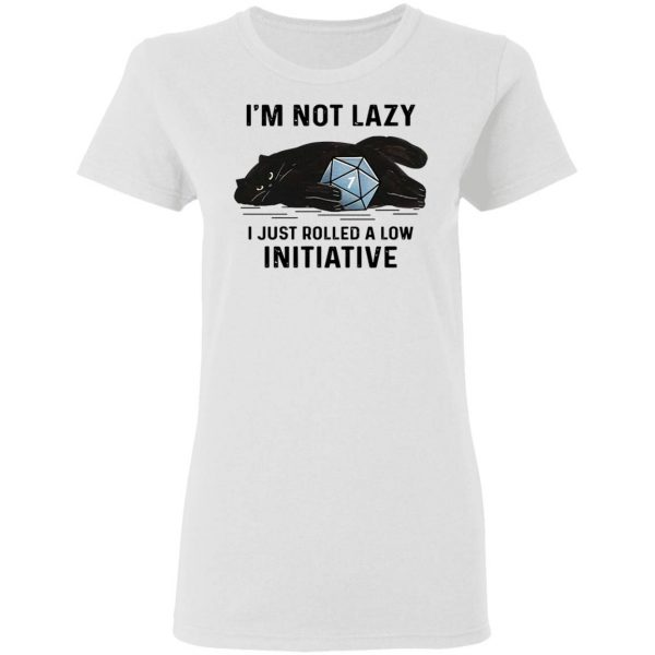 Black Cat I'm not lazy I just rolled a low initiative T-Shirt