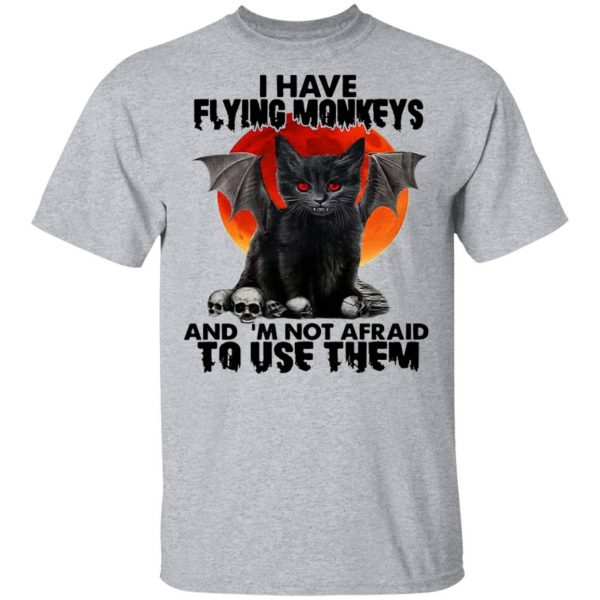 I have flying monkeys and I'm not afraid to use them T-Shirt