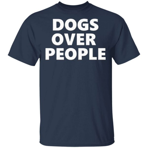 Dogs Over People T-Shirt