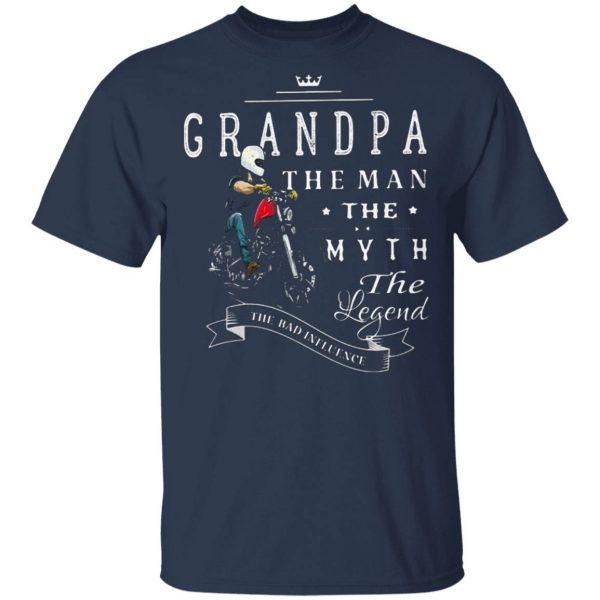 Motorcycle grandpa the man the myth the legend the bad influence T-Shirt