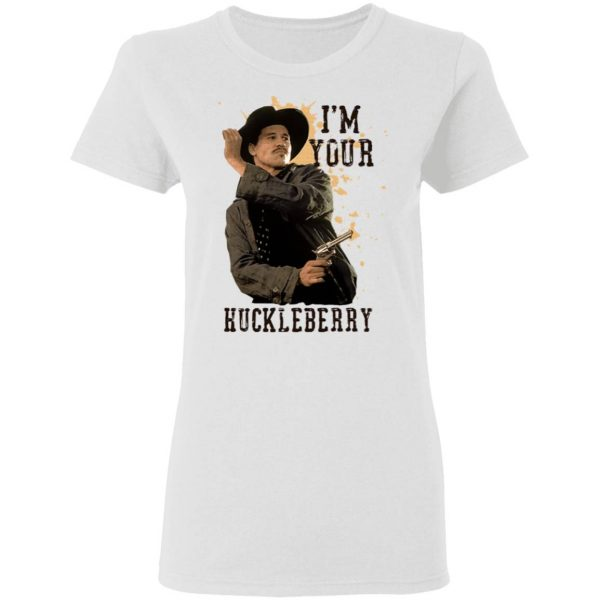 I'm Your Huckleberry T-Shirt