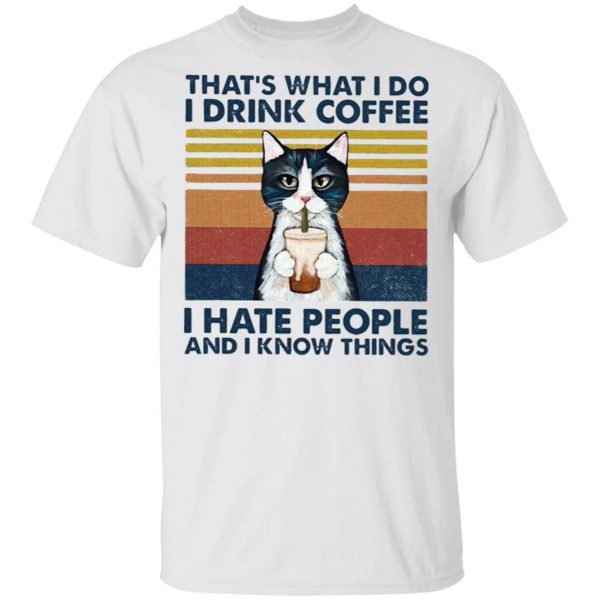 Cat That's What I Do I Drink Coffee I Hate People And I Know Things T-Shirt