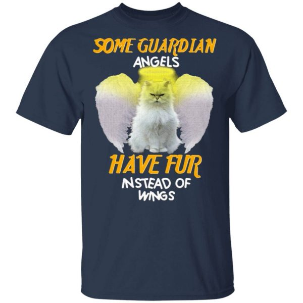 Cat Some Guardian Angels Have Fur Instead Of Wings T-Shirt