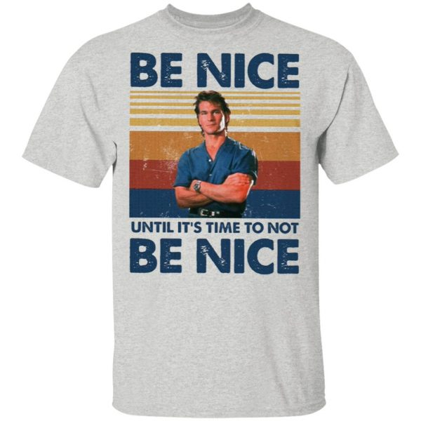 Road House Be Nice Until It's Time To Not Be Nice T-Shirt