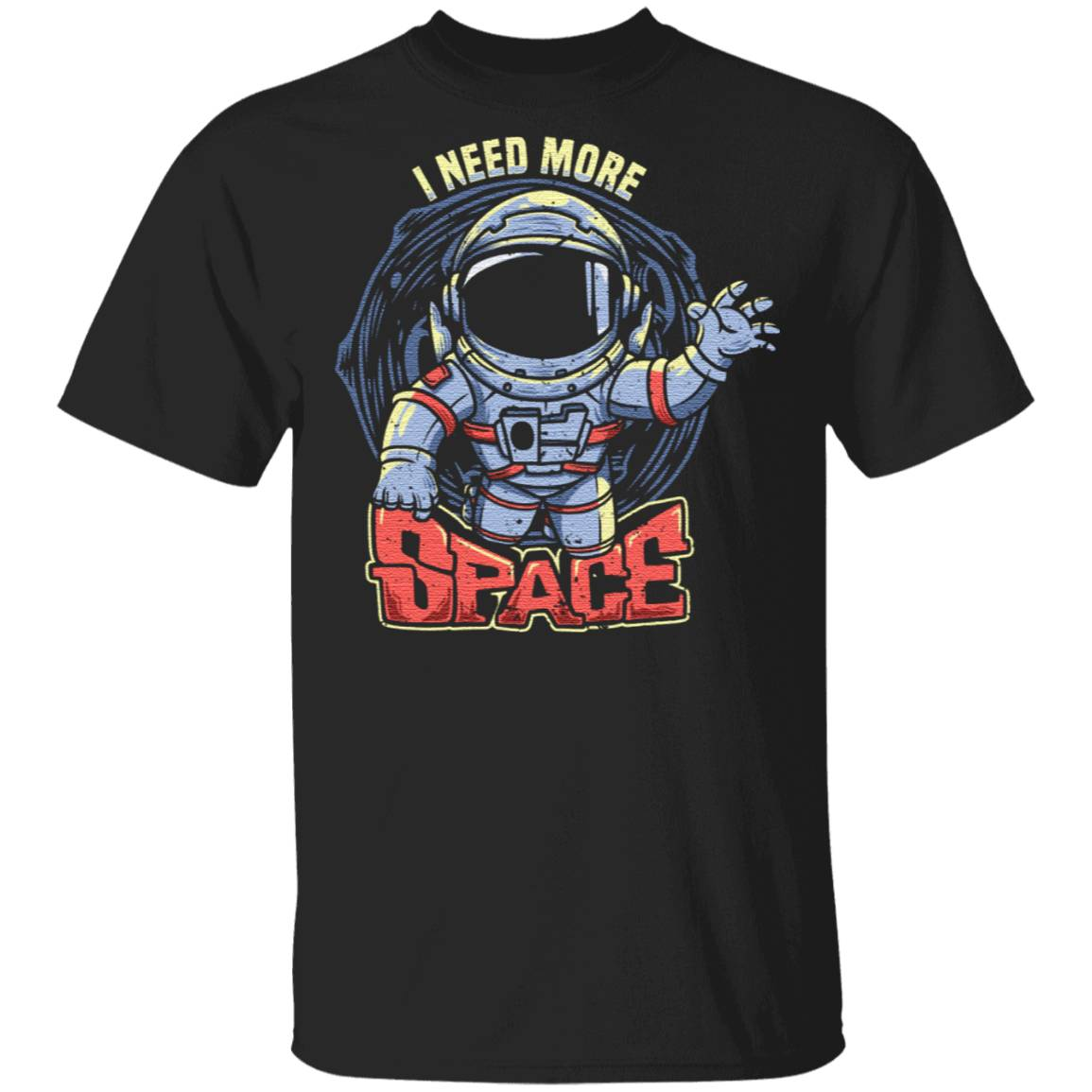 i need more space with astronaut vintage - spaceman quotes T-Shirt