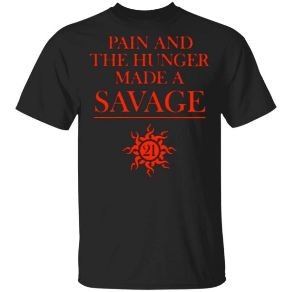 Pain and the hunger made a 21 savage T-Shirt