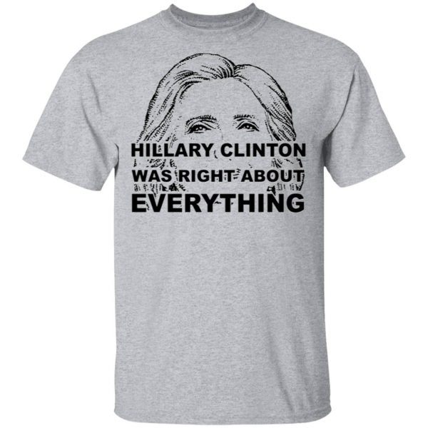 Hillary Clinton Was Right About Everything T-Shirt