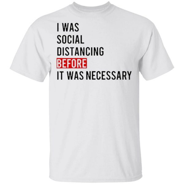 Official I was Social Distancing Before It was necessary T-Shirt