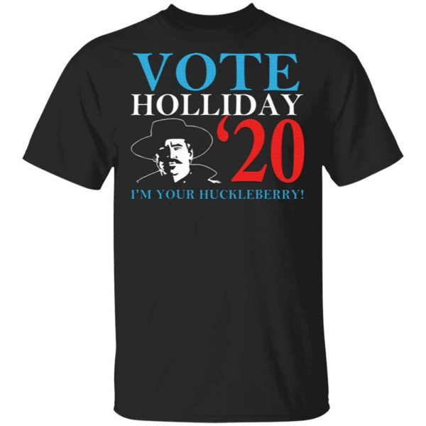 Doc Holliday 2020 I'm Your Huckleberry T-Shirt
