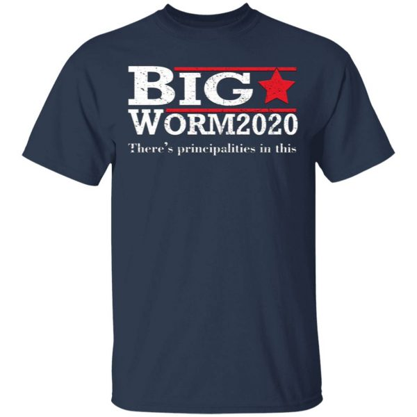 Big Worm 2020 There's Principalities In This T-Shirt