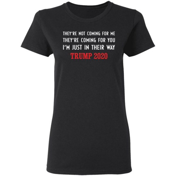 Trump 2020 They're not coming for me they're coming for you T-Shirt