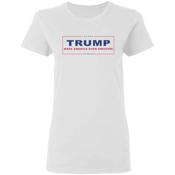 Trump Make America Even Greater Eight More Years T-Shirt