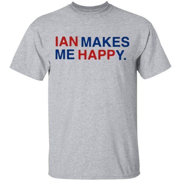 Ian Makes Me Happy 2020 T-Shirt
