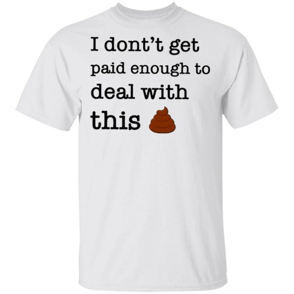 I Don't Forget Paid Enough To Deal With This Shit T-Shirt