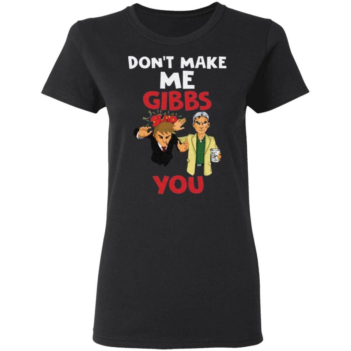 Don't Make Me Gibbs Slap You tshirt
