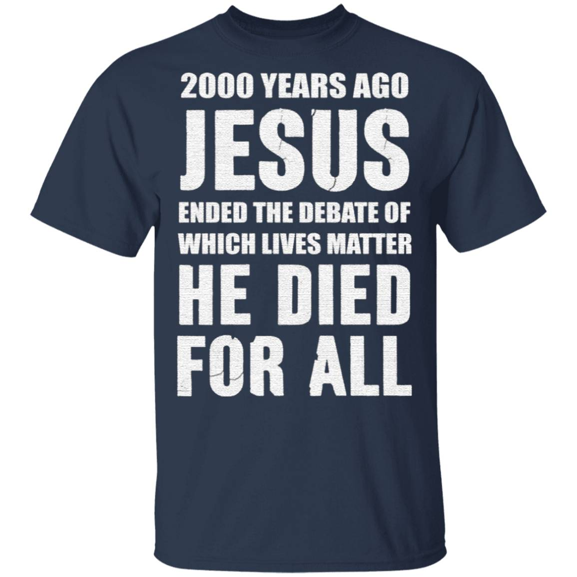 2000 Years Ago Jesus Ended The Debate of Which Lives Matter tshirt