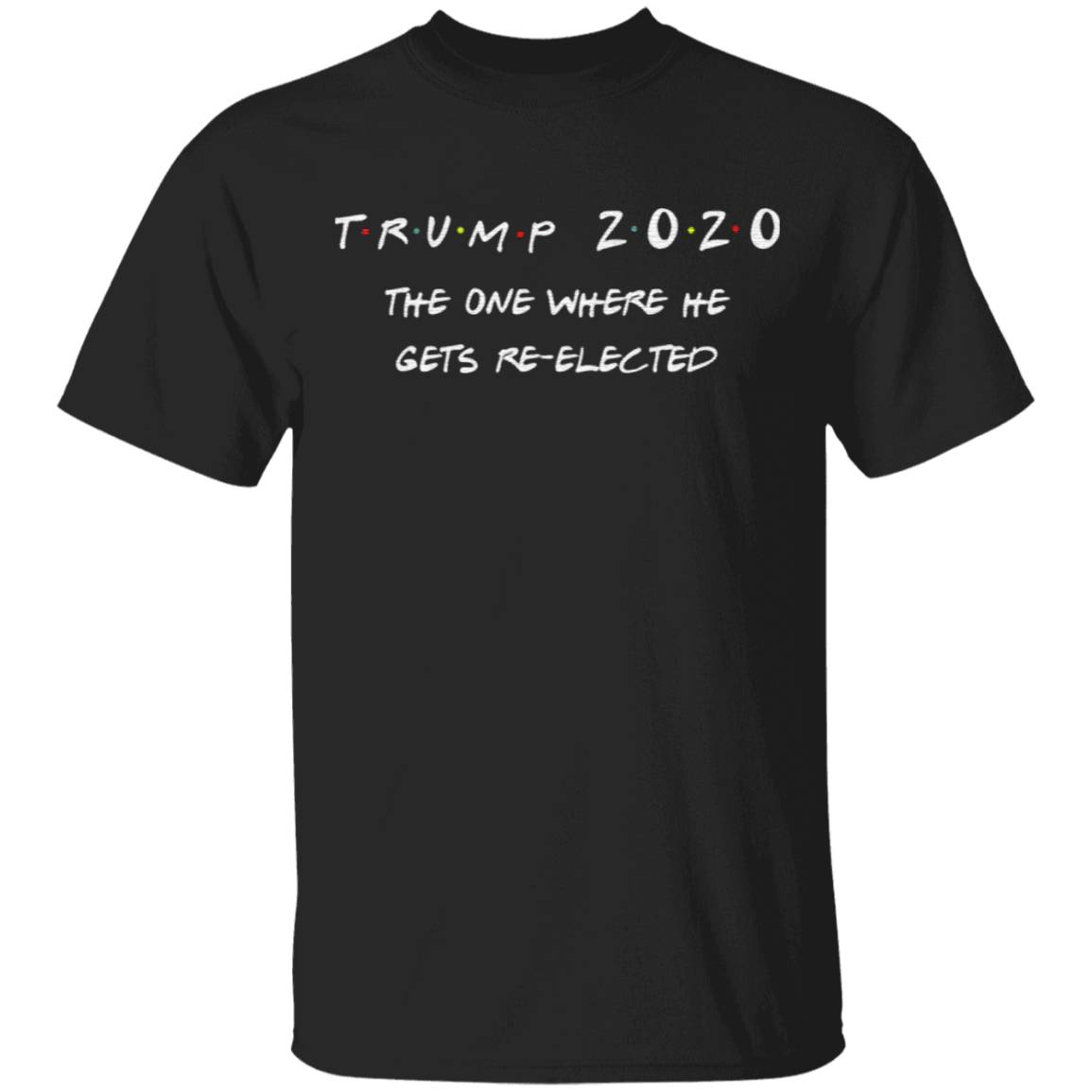 Trump 2020 the one where he gets reelected tshirt