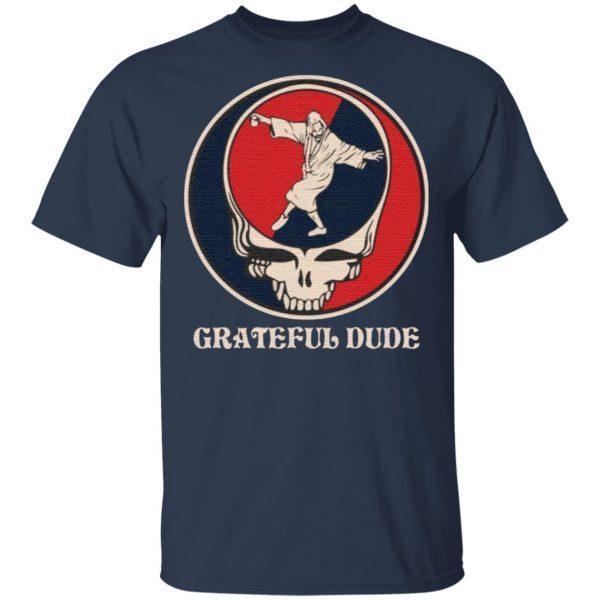 Grateful Dude tshirt