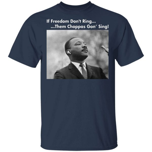 Martin Luther King If freedom don't ring them choppas gon' sing shirt