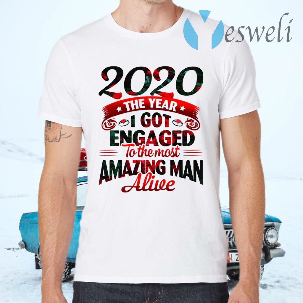 2020 The Year I Got Engaged To The Most An Amazing Man Alive Funny Quarantine T-Shirts