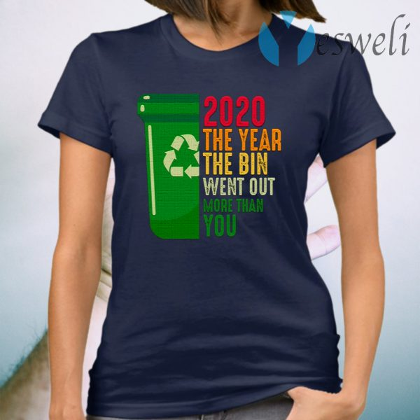 2020 The Year The Bin Went Out More Than You T-Shirt