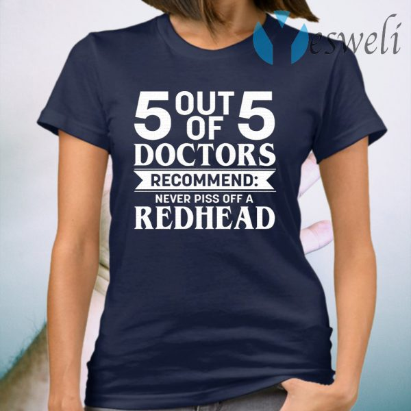 5 Out Of 5 Doctors Recommend Never Piss Off A Redhead T-Shirt