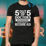 5 Out Of 5 Doctors Recommend Never Piss Off A Redhead T-Shirts