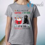 All I Need Is Coffee And My Dog It Is Too Peopley Outside T-Shirt
