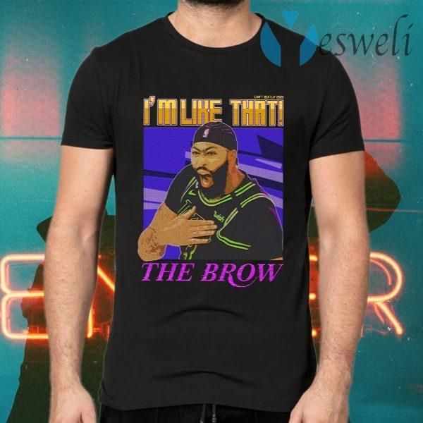 Anthony Davis I'm Like That X The Brow T-Shirts