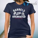 Barrels are overrated T-Shirt