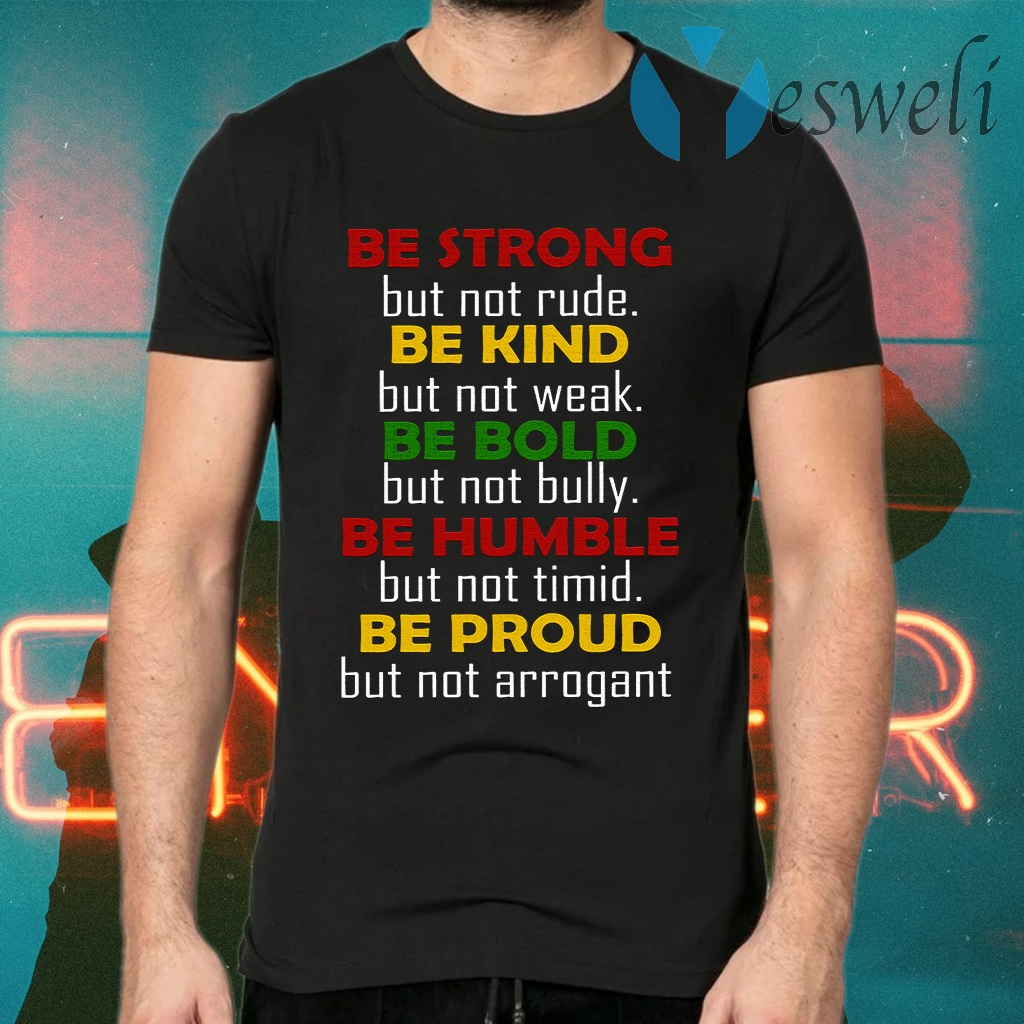 Be Strong Be Kind Be Bold Be Humble Be Proud T-Shirts