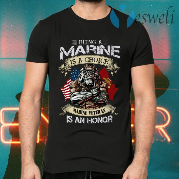 Being a marine is a choice Marine Veteran is an honor T-Shirts