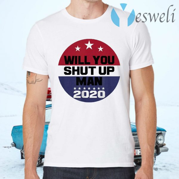 Biden To Trump Will You Shut Up Man T-Shirts