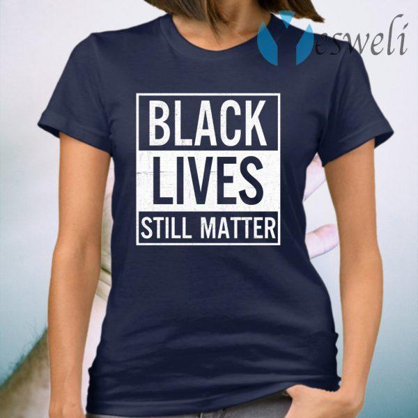 Black Lives Still Matter T-Shirt