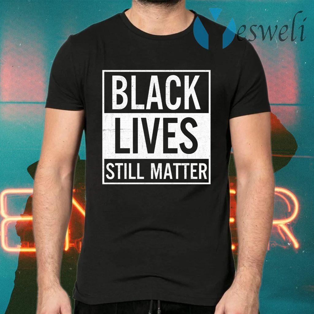 Black Lives Still Matter T-Shirts