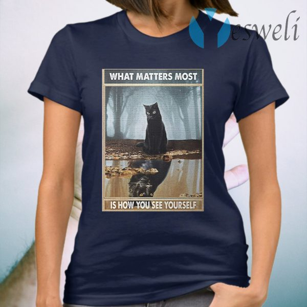 Black cat what matters most is how you see yourself T-Shirt