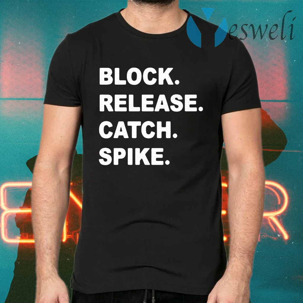 Block Release Catch Spike T-Shirts