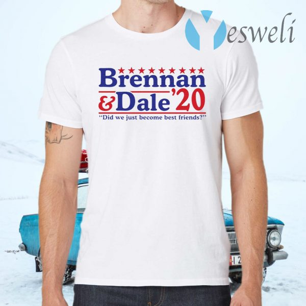Brennan and Dale 2020 did we just become best friends T-Shirts
