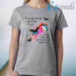 Butterfly I Look Up To The Sky And I Talk To You What I Wouldn't Give To Hear You Talk Back T-Shirt