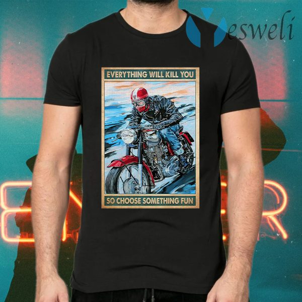Caferacer everything will kill you so choose something fun T-Shirts