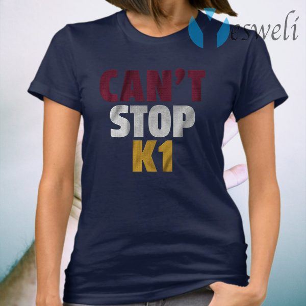 Cant stop k1 T-Shirt