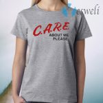 Care About Me Please T-Shirt