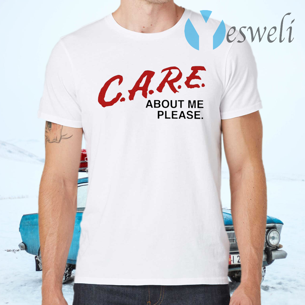 Care About Me Please T-Shirts