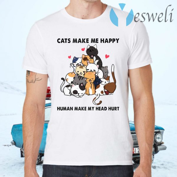 Cats heart make me happy human make my head hurt T-Shirts