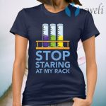 Chemistry Stop staring at my rack T-Shirt
