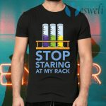 Chemistry Stop staring at my rack T-Shirts