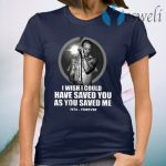 Chester Bennington I Wish I Could Have Saved You As You Saved Me 1976 Forever T-Shirt