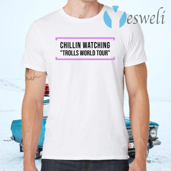 Chillin Watching Trolls World Tour T-Shirts
