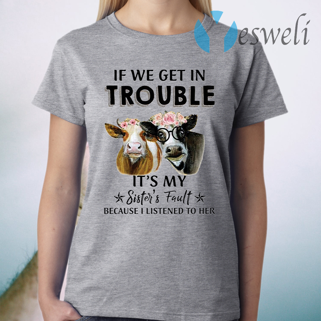 Cow Flower If we get in trouble it's my sister's fault T-Shirt